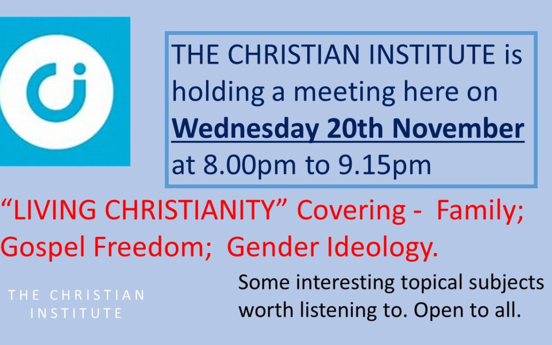 Christian Institute meeting Wed 20th November – all welcome