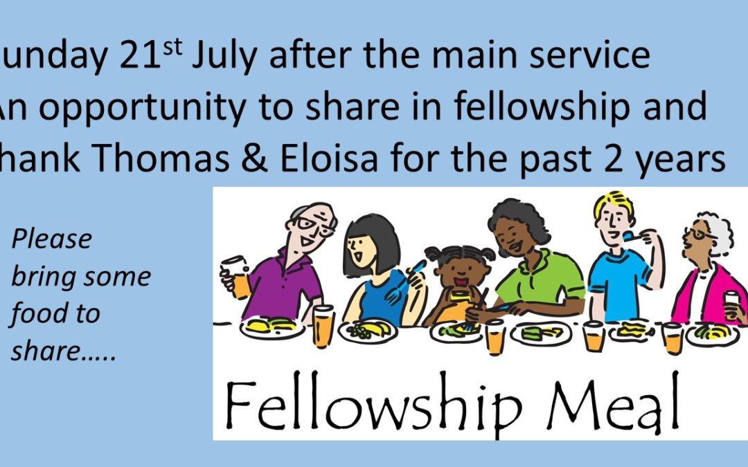 Fellowship meal – Sunday 21st July