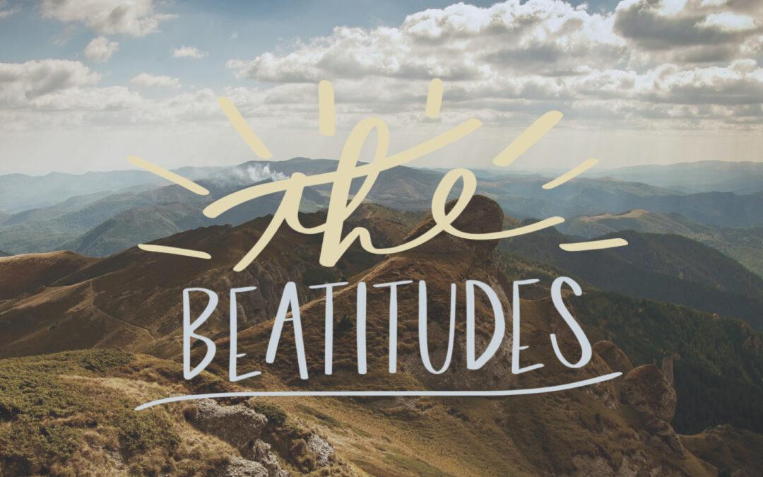 The Beatitudes – Jan/Feb Sermon Series